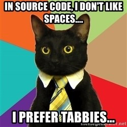 Business Cat - In souRce code, i don't like spaces.... I prefer tabbies...