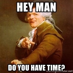 Joseph Ducreux - Hey man DO you have time?