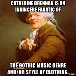 Joseph Ducreux - Catherine Brennan is AN INSINCERE FANATIC OF the GOTHic music genre               AND/or style of clothing.