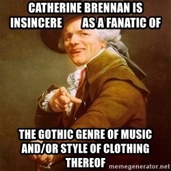Joseph Ducreux - Catherine Brennan is insincere         AS a fanatic of The GOTHic genre of music              AND/or style of clothing thereof
