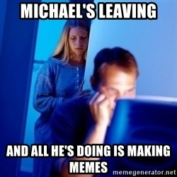 Internet Husband - Michael's Leaving And all he's doing is making memes