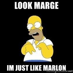 look-marge - Look marge Im just like marlon