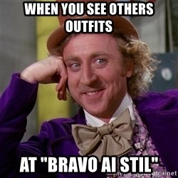 """Willy Wonka - When you see others outfits At """"Bravo ai stil"""""""