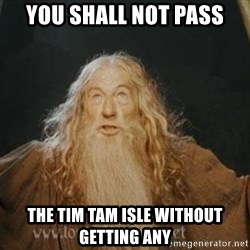 You shall not pass - You shall not pass The tim tam isle without  getting anY