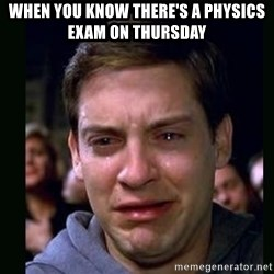 crying peter parker - When you know there's a physics exam on Thursday
