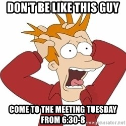 Fry Panic - Don't be like this guy Come to the meeting tuesday from 6:30-8