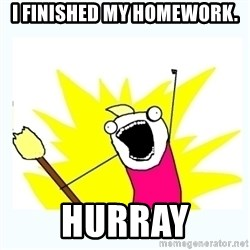 All the things - i finished my homework. hurray