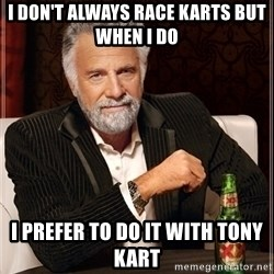 Dos Equis Guy gives advice - I don't always race kArts but when i do I prefer to do it with tony kart