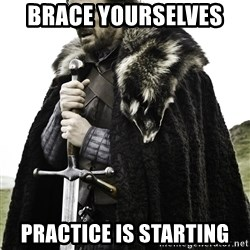 Ned Stark - Brace yourselves  Practice is starting