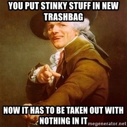 Joseph Ducreux - You put stinky stuff in new trashbag Now it has to be taken out with nothing in it