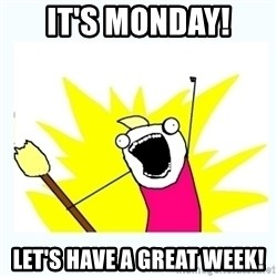 All the things - It's Monday! Let's have a great week!