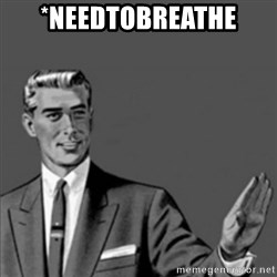 Correction Guy - *NEEDTOBREATHE