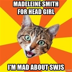 Bad Advice Cat - MADELEINE SMITH                     FOR HEAD GIRL I'M MAD ABOUT SWJS