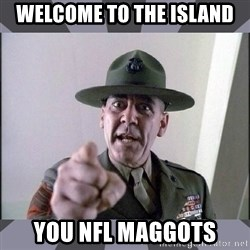 R. Lee Ermey - welcome to the island you nfl maggots