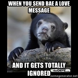 sad bear - when you send bae a love message and it gets totally ignored