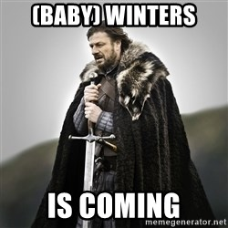 Game of Thrones - (Baby) Winters Is Coming