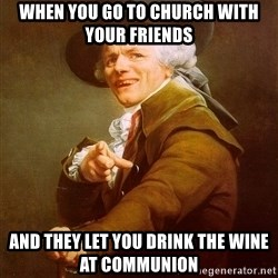 Joseph Ducreux - When you go to church with your friends and they let you drink the wine at communion
