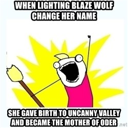 All the things - when lighting blaze wolf change her name she gave birth to uncanny valley and became the mother of oder