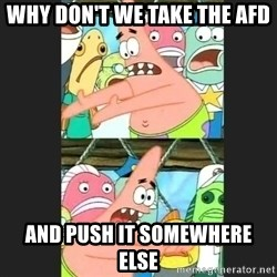 Pushing Patrick - Why don't we take the afd and push it somewhere else