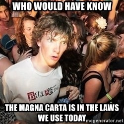 Sudden Realization Ralph - who would have know the magna carta is in the laws we use today