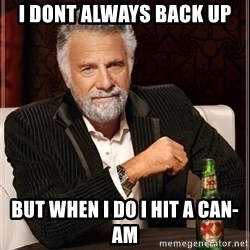 Dos Equis Guy gives advice - I dont always back Up  But when i do i hit a can-am