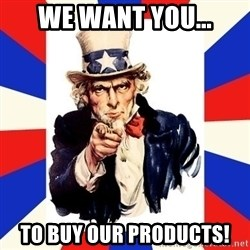 uncle sam i want you - We WAnt you... To buy our products!