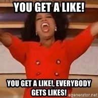 giving oprah - You get a like! You get a like!, everybody gets likes!