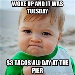 Victory Baby - woke up and it was tuesday $3 tacos all day at the pier