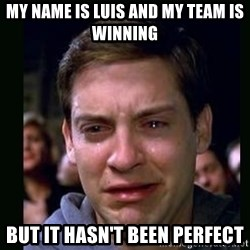crying peter parker - My name is luis and my team is winning but it hasn't been perfect