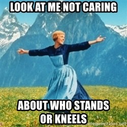 Sound Of Music Lady - Look at me not caring About who sTands                              or kneels