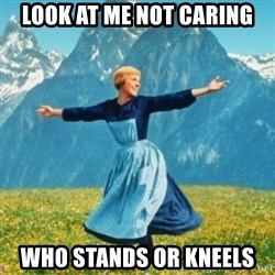 Sound Of Music Lady - Look at me not carinG Who stands or kneels