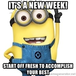 Despicable Me Minion - IT'S A NEW WEEK!  Start off fresh to accomplish your best