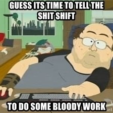 South Park Wow Guy - GUESS ITS TIME TO TELL THE SHIT SHIFT TO DO SOME BLOODY WORK