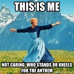 Sound Of Music Lady - This is me Not caring  who stands or kneels for the anthem
