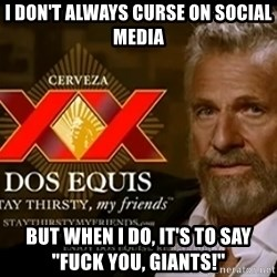 """Dos Equis Man - I don't always curse on social media But when I do, it's to say           """"fuck you, Giants!"""""""
