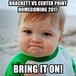 Victory Baby - brackett vs center point homecoming 2017 bring it on!