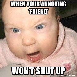 Angry baby - When your annOying 'friend' Won't shut up