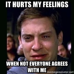 crying peter parker - it hurts my feelings when not everyone agrees with me