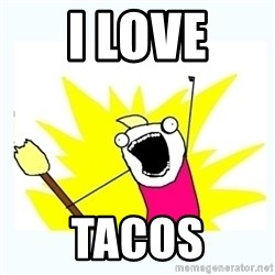 All the things - i love tacos