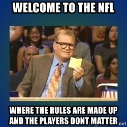 drew carey - welcome to the nfl  where the rules are made up              and the players dont matter