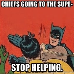 batman slap robin - Chiefs going to the supe- Stop helping.
