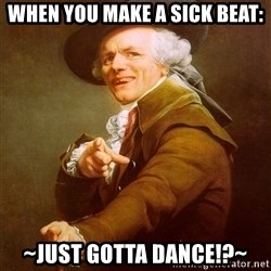 Joseph Ducreux - When you make a sick beat: ~Just gotta dance!?~
