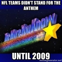 The more you know - NFL teams didn't stand for the anthem until 2009