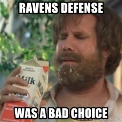 Milk was a bad choice - Ravens Defense was a bad choice