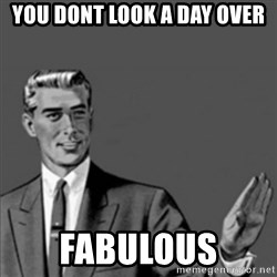 Correction Guy - You dont look a day over fabulous
