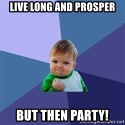 Success Kid - Live Long and Prosper But then party!