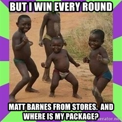 african kids dancing - but i win every round matt barnes from stores.  and where is my package?