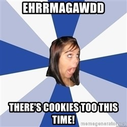 Annoying Facebook Girl - Ehrrmagawdd There's coOkies too this time!