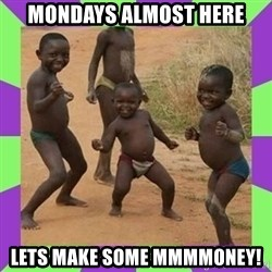 african kids dancing - Mondays almost here Lets make some mmmmoney!