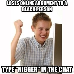 """Computer kid - loses online argument to a black person type """"nigger"""" in the chat"""